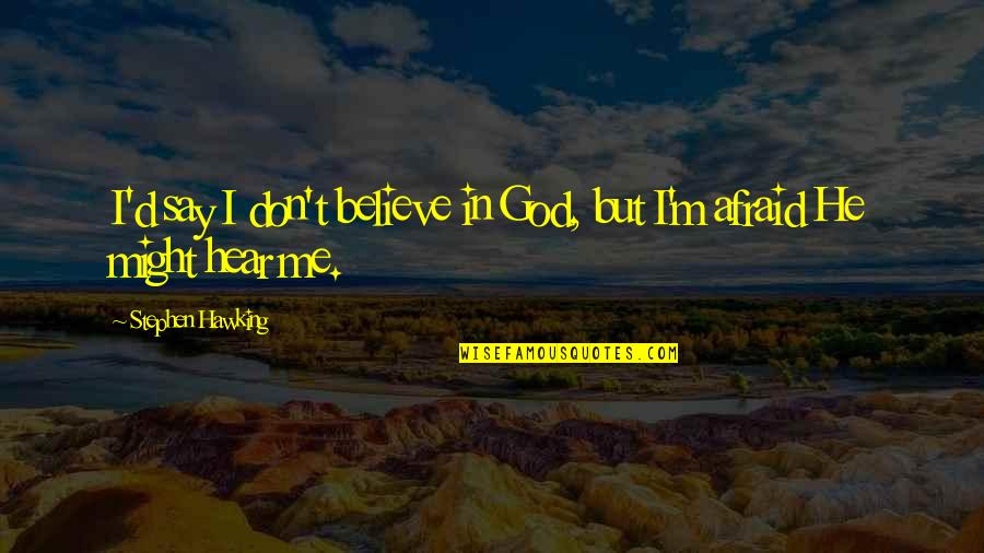 Don't Believe In God Quotes By Stephen Hawking: I'd say I don't believe in God, but