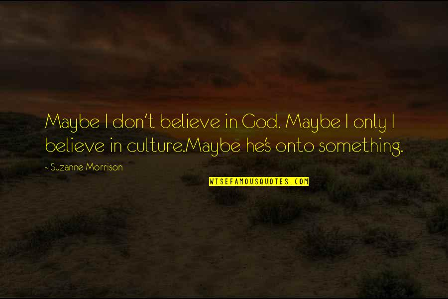 Don't Believe In God Quotes By Suzanne Morrison: Maybe I don't believe in God. Maybe I