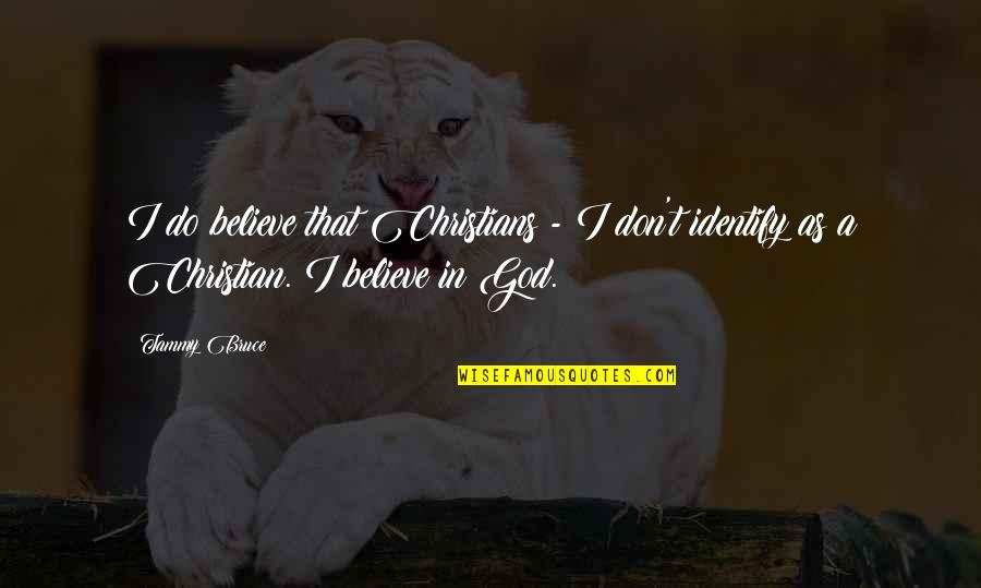 Don't Believe In God Quotes By Tammy Bruce: I do believe that Christians - I don't
