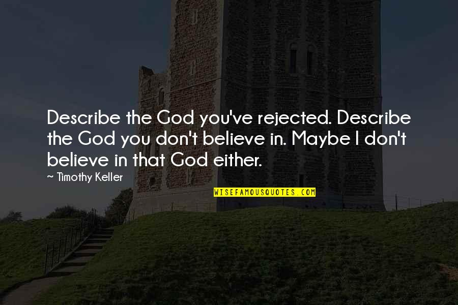 Don't Believe In God Quotes By Timothy Keller: Describe the God you've rejected. Describe the God