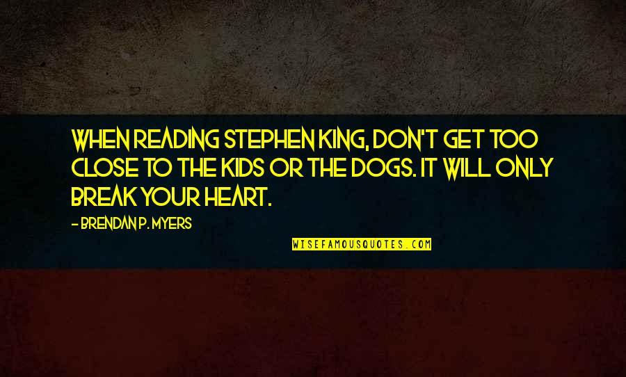 Don't Break Your Heart Quotes By Brendan P. Myers: When reading Stephen King, don't get too close