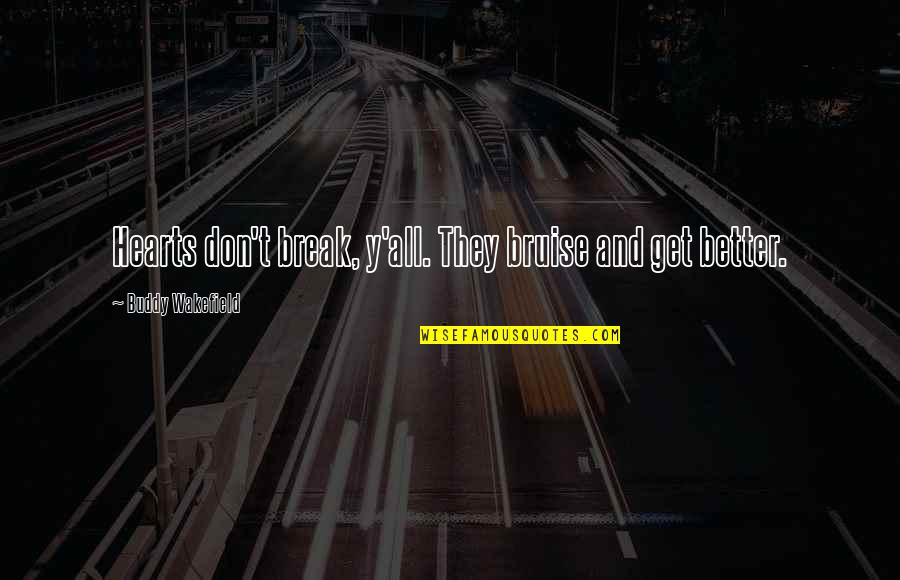 Don't Break Your Heart Quotes By Buddy Wakefield: Hearts don't break, y'all. They bruise and get