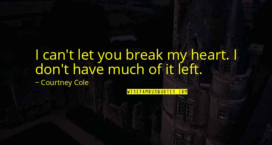 Don't Break Your Heart Quotes By Courtney Cole: I can't let you break my heart. I