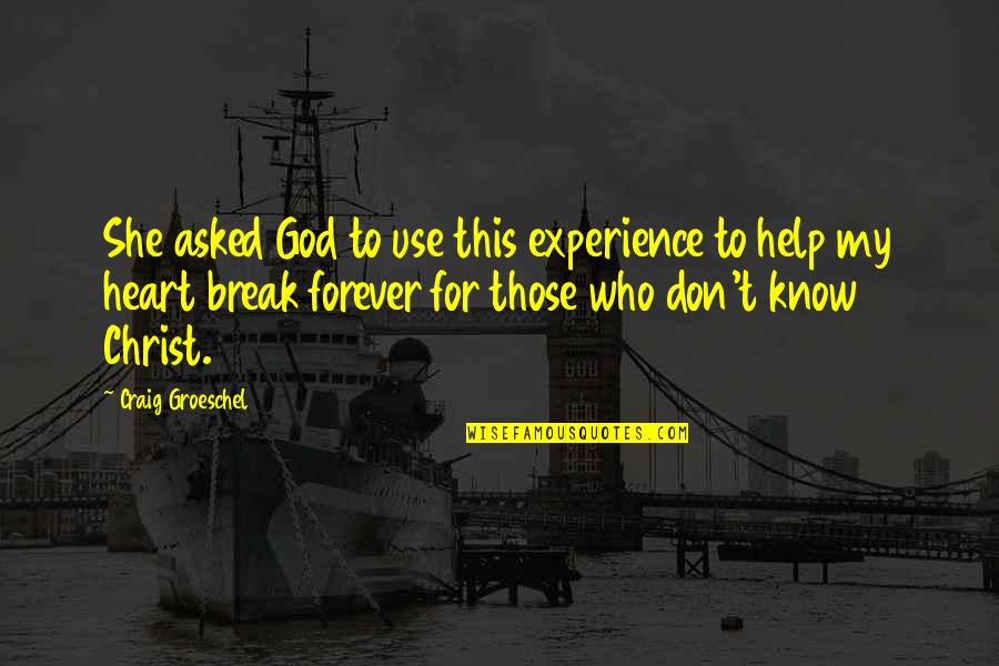 Don't Break Your Heart Quotes By Craig Groeschel: She asked God to use this experience to