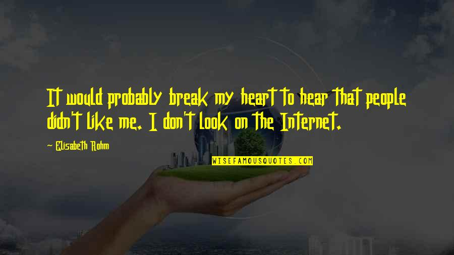 Don't Break Your Heart Quotes By Elisabeth Rohm: It would probably break my heart to hear
