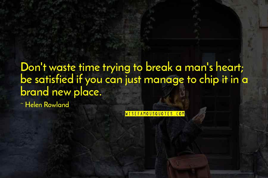 Don't Break Your Heart Quotes By Helen Rowland: Don't waste time trying to break a man's