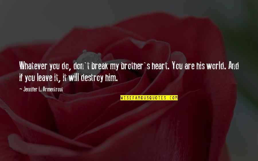 Don't Break Your Heart Quotes By Jennifer L. Armentrout: Whatever you do, don't break my brother's heart.