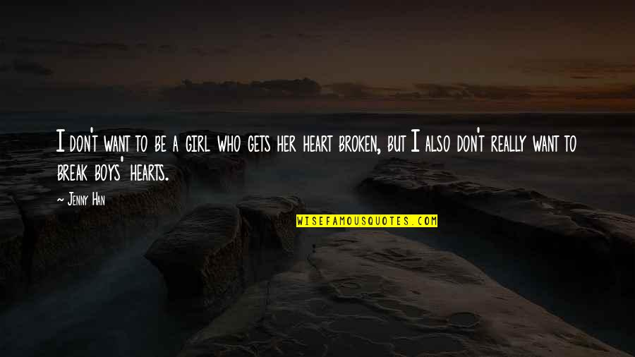 Don't Break Your Heart Quotes By Jenny Han: I don't want to be a girl who