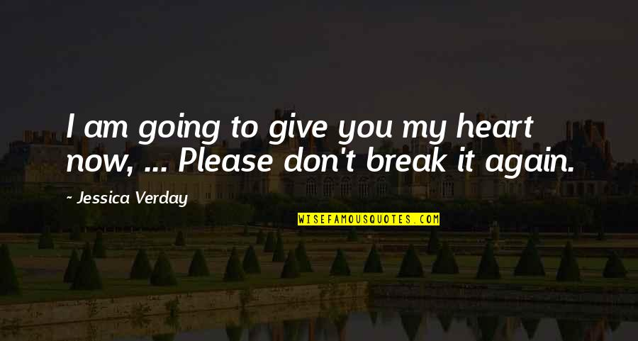 Don't Break Your Heart Quotes By Jessica Verday: I am going to give you my heart