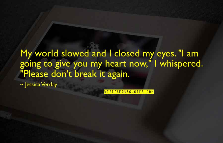 Don't Break Your Heart Quotes By Jessica Verday: My world slowed and I closed my eyes.