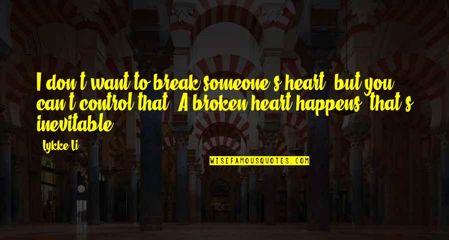 Don't Break Your Heart Quotes By Lykke Li: I don't want to break someone's heart, but