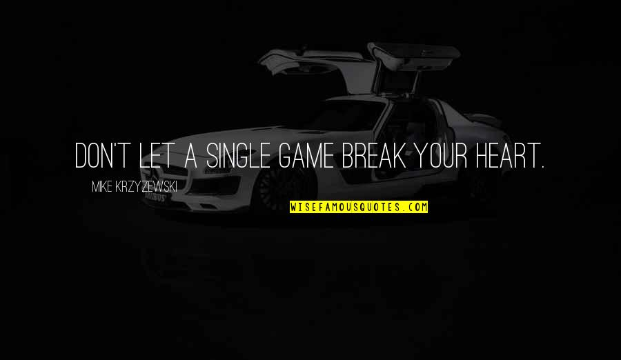 Don't Break Your Heart Quotes By Mike Krzyzewski: Don't let a single game break your heart.