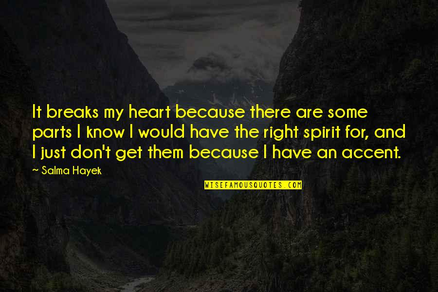 Don't Break Your Heart Quotes By Salma Hayek: It breaks my heart because there are some