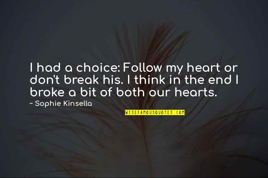 Don't Break Your Heart Quotes By Sophie Kinsella: I had a choice: Follow my heart or
