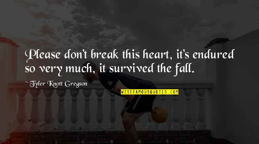 Don't Break Your Heart Quotes By Tyler Knott Gregson: Please don't break this heart, it's endured so