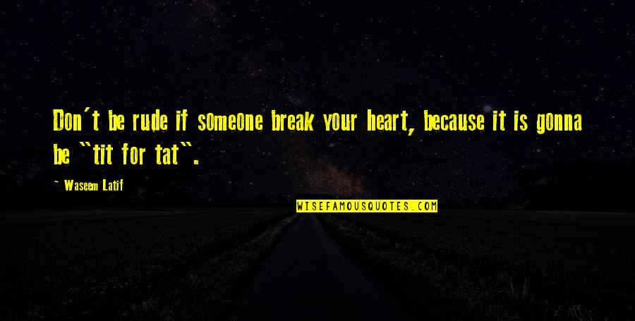 Don't Break Your Heart Quotes By Waseem Latif: Don't be rude if someone break your heart,