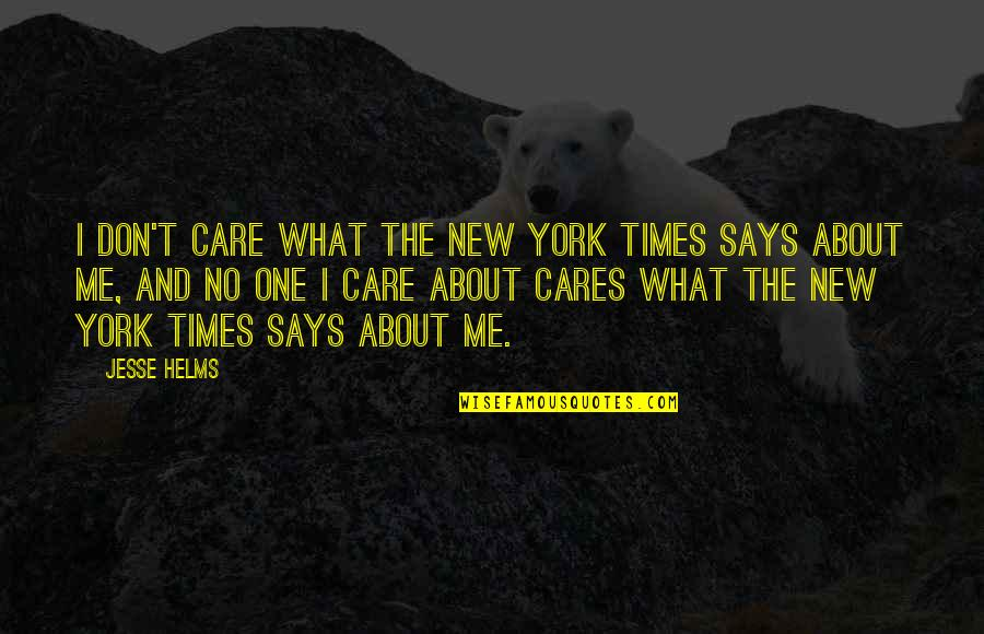Don't Care About World Quotes By Jesse Helms: I don't care what the New York Times
