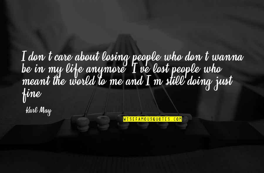 Don't Care About World Quotes By Karl May: I don't care about losing people who don't