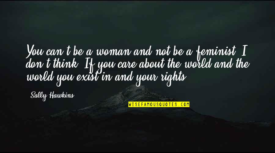 Don't Care About World Quotes By Sally Hawkins: You can't be a woman and not be