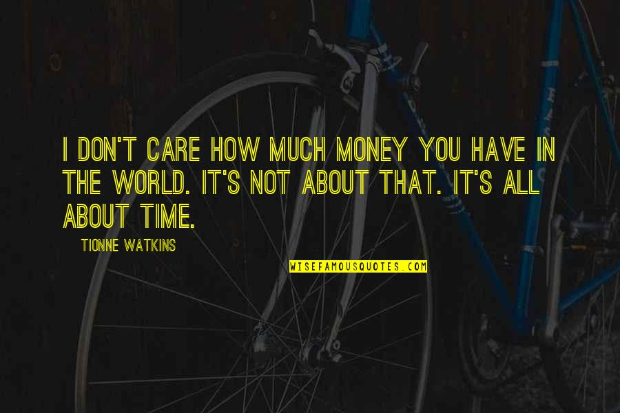 Don't Care About World Quotes By Tionne Watkins: I don't care how much money you have