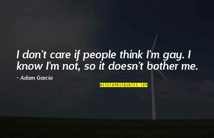 Don't Care You Think Me Quotes By Adam Garcia: I don't care if people think I'm gay.