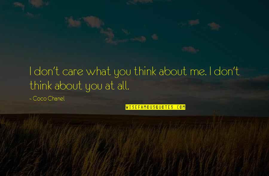 Don't Care You Think Me Quotes By Coco Chanel: I don't care what you think about me.