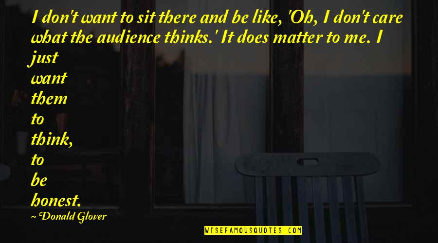 Don't Care You Think Me Quotes By Donald Glover: I don't want to sit there and be