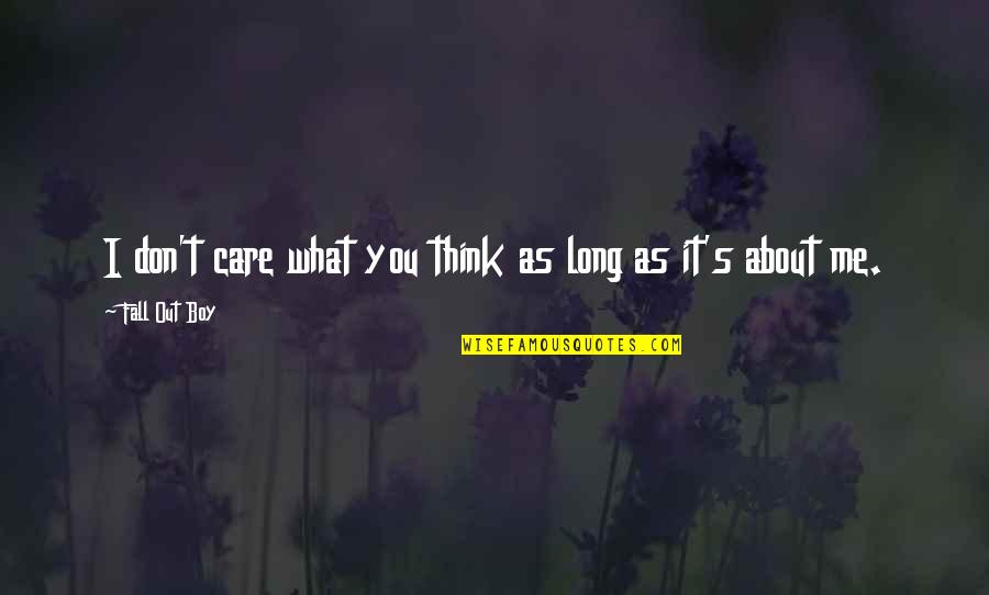 Don't Care You Think Me Quotes By Fall Out Boy: I don't care what you think as long