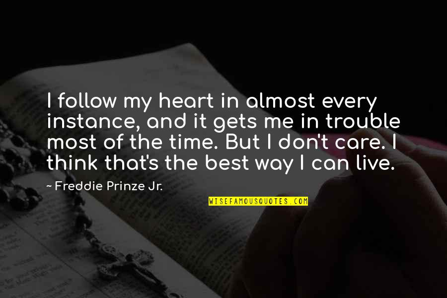 Don't Care You Think Me Quotes By Freddie Prinze Jr.: I follow my heart in almost every instance,