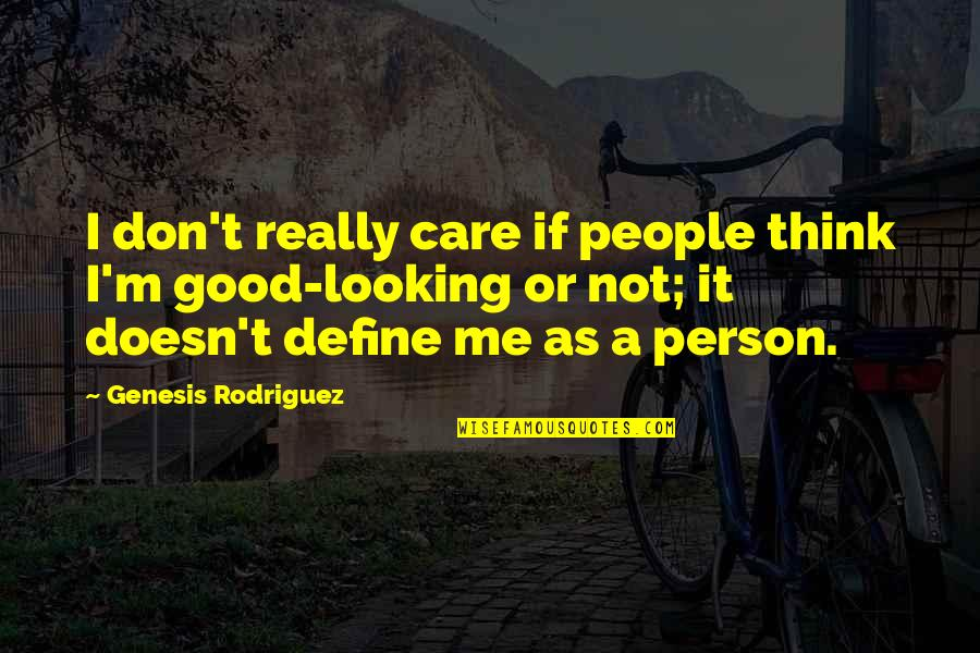 Don't Care You Think Me Quotes By Genesis Rodriguez: I don't really care if people think I'm