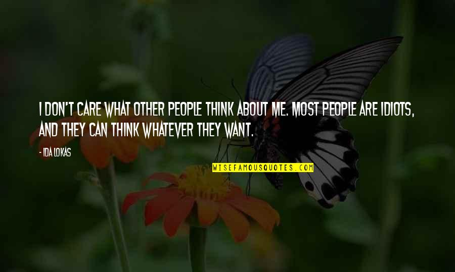 Don't Care You Think Me Quotes By Ida Lokas: I don't care what other people think about