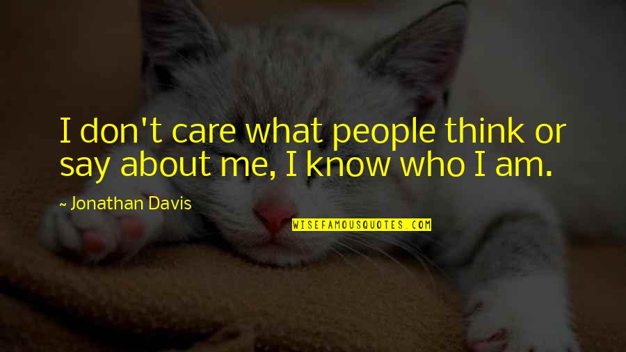 Don't Care You Think Me Quotes By Jonathan Davis: I don't care what people think or say