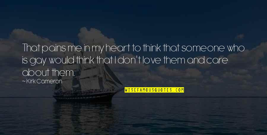 Don't Care You Think Me Quotes By Kirk Cameron: That pains me in my heart to think