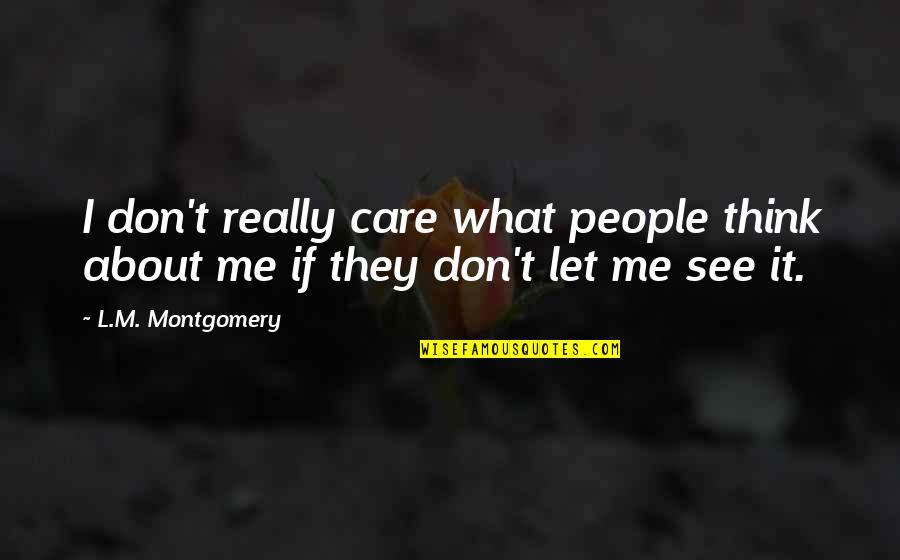 Don't Care You Think Me Quotes By L.M. Montgomery: I don't really care what people think about