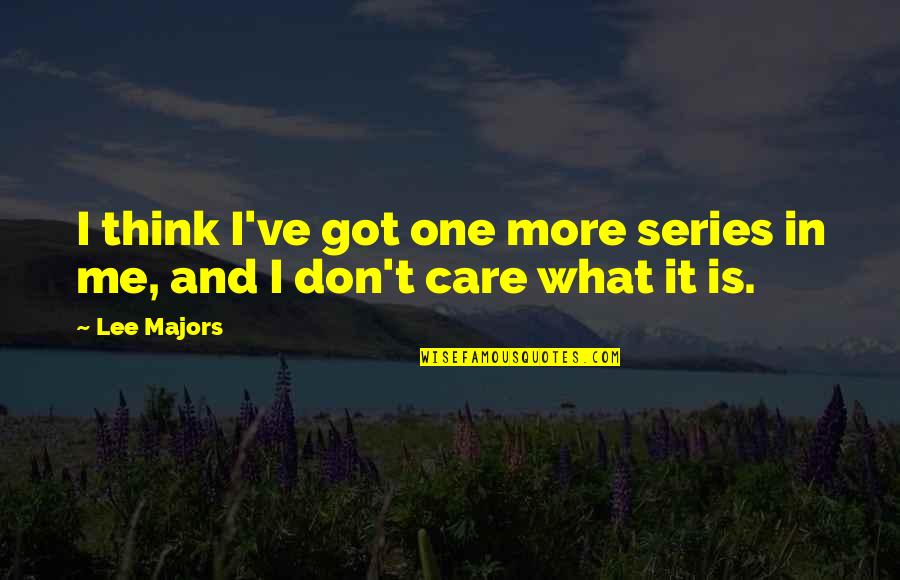 Don't Care You Think Me Quotes By Lee Majors: I think I've got one more series in