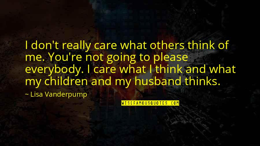 Don't Care You Think Me Quotes By Lisa Vanderpump: I don't really care what others think of