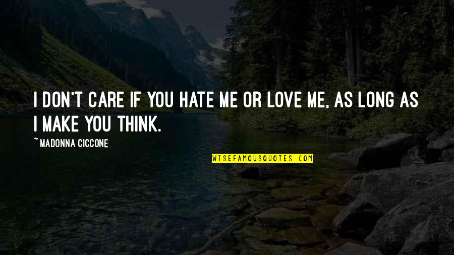 Don't Care You Think Me Quotes By Madonna Ciccone: I don't care if you hate me or