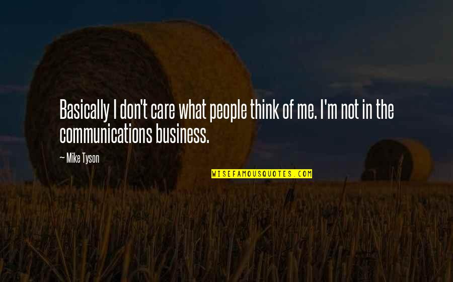 Don't Care You Think Me Quotes By Mike Tyson: Basically I don't care what people think of