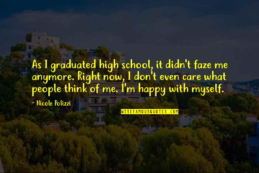 Don't Care You Think Me Quotes By Nicole Polizzi: As I graduated high school, it didn't faze