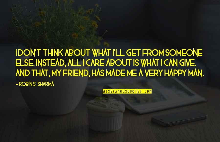 Don't Care You Think Me Quotes By Robin S. Sharma: I don't think about what I'll get from