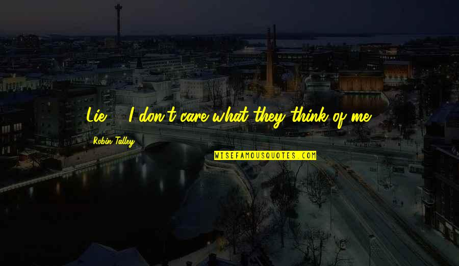 Don't Care You Think Me Quotes By Robin Talley: Lie #3I don't care what they think of