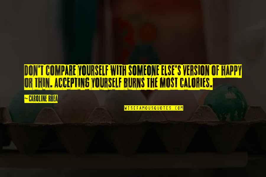 Don't Compare Yourself Quotes By Caroline Rhea: Don't compare yourself with someone else's version of