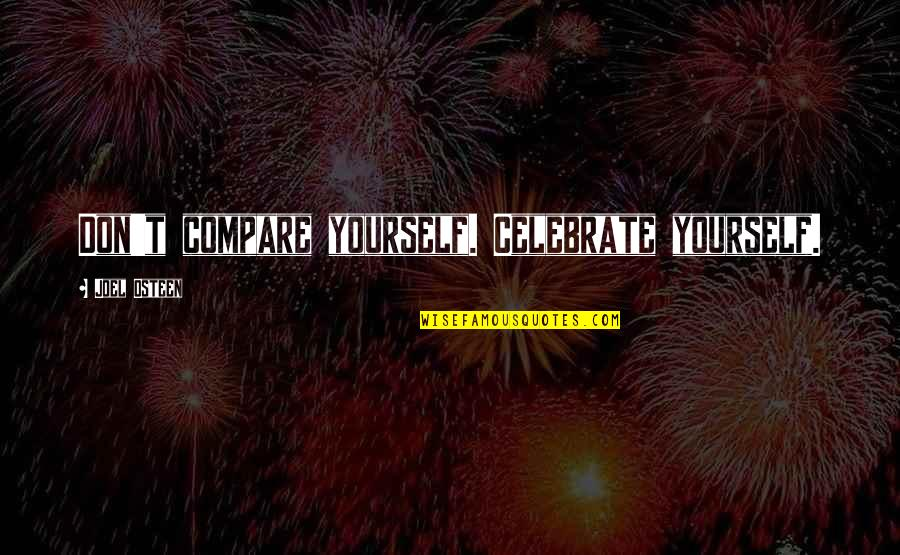Don't Compare Yourself Quotes By Joel Osteen: Don't compare yourself. Celebrate yourself.