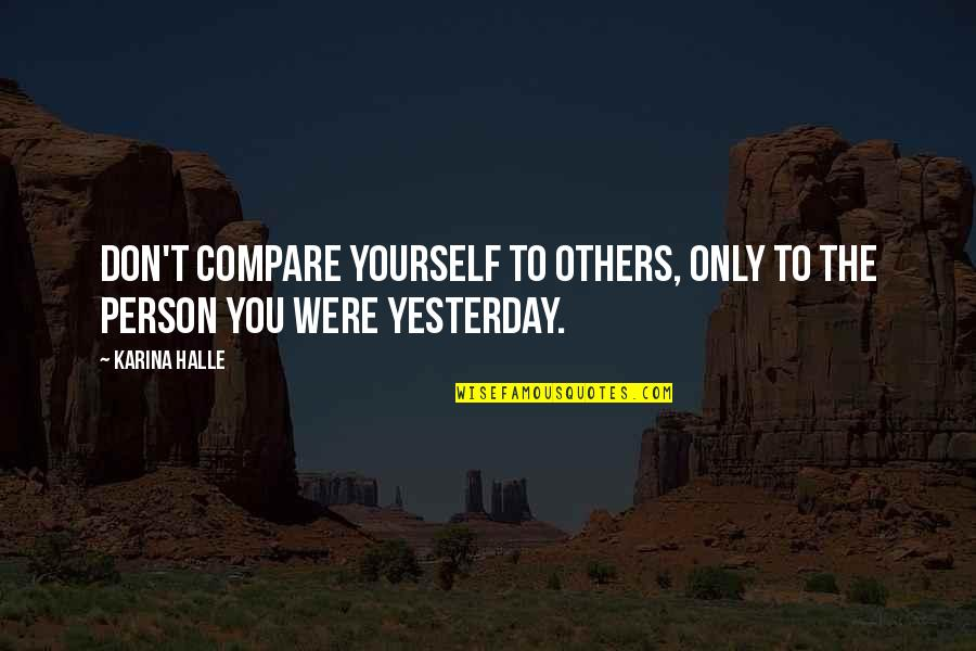 Don't Compare Yourself Quotes By Karina Halle: Don't compare yourself to others, only to the