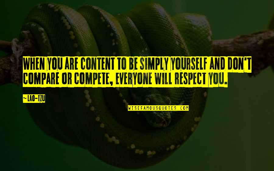 Don't Compare Yourself Quotes By Lao-Tzu: When you are content to be simply yourself