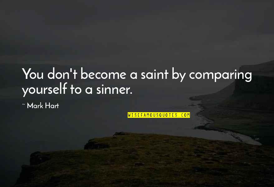 Don't Compare Yourself Quotes By Mark Hart: You don't become a saint by comparing yourself