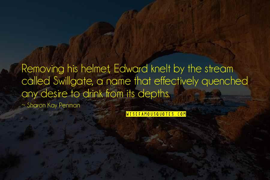Don't Compare Yourself Quotes By Sharon Kay Penman: Removing his helmet, Edward knelt by the stream