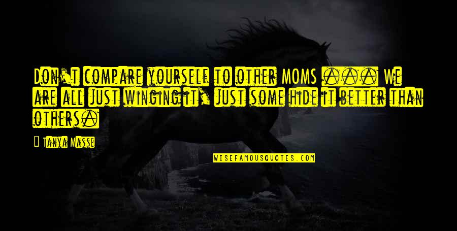 Don't Compare Yourself Quotes By Tanya Masse: Don't compare yourself to other MOMS ... We