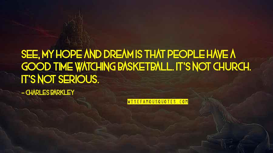 Don't Count What You Give Quotes By Charles Barkley: See, my hope and dream is that people