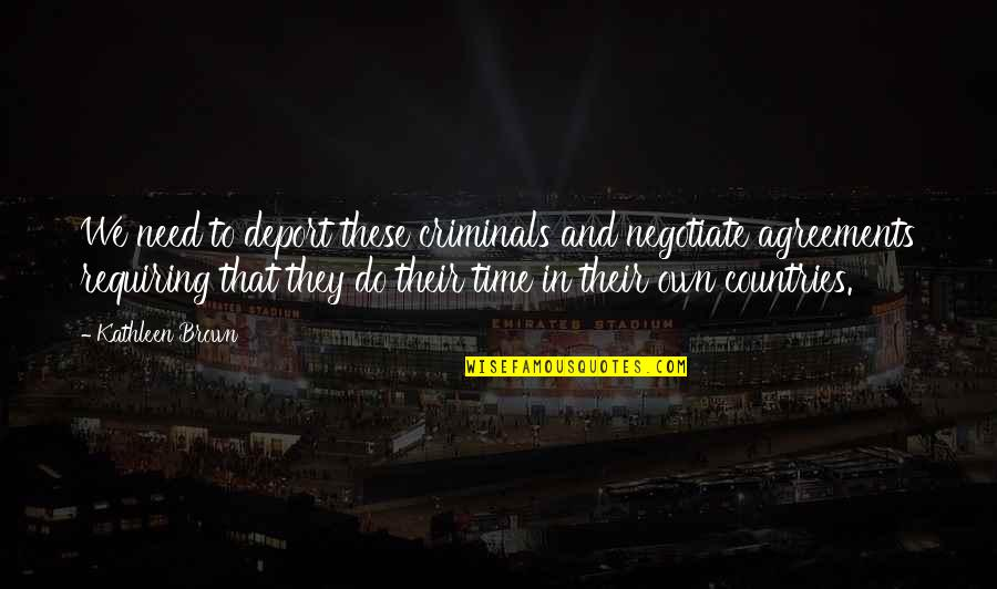 Don't Count What You Give Quotes By Kathleen Brown: We need to deport these criminals and negotiate